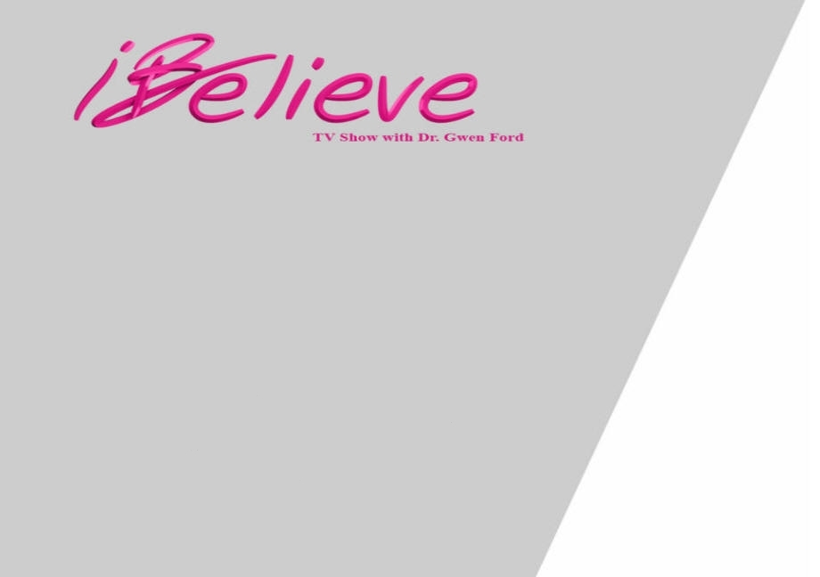 'I Believe' TV Show with Dr. Gwen Ford